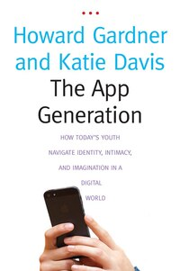 The App Generation: How Today's Youth Navigate Identity, Intimacy, And Imagination In A Digital…