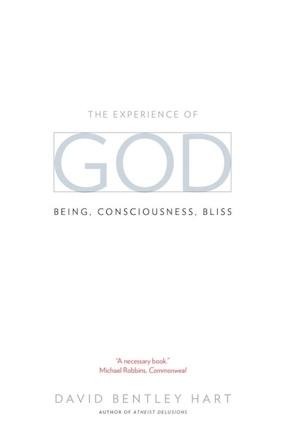 The Experience Of God: Being, Consciousness, Bliss by David Bentley Hart