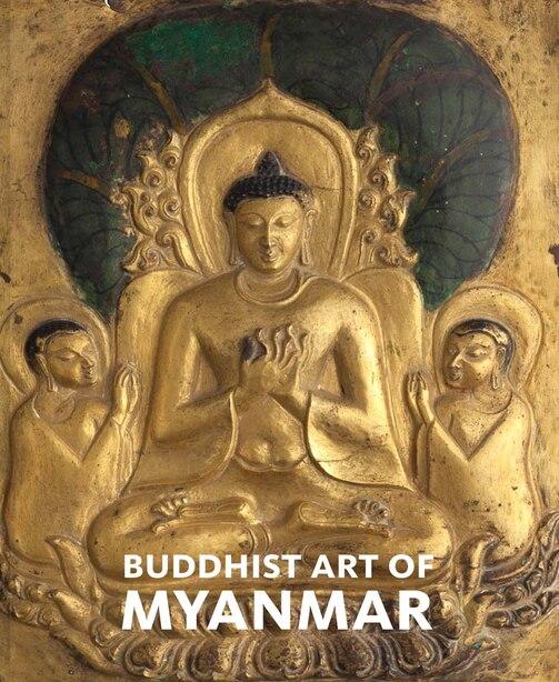 Buddhist Art Of Myanmar by Sylvia Fraser-Lu