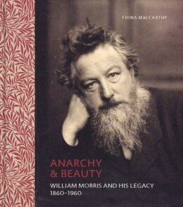 Book Anarchy & Beauty: William Morris And His Legacy, 1860?1960 by Fiona MacCarthy