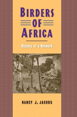 Book Birders Of Africa: History Of A Network by Nancy J. Jacobs
