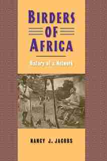 Birders Of Africa: History Of A Network by Nancy J. Jacobs