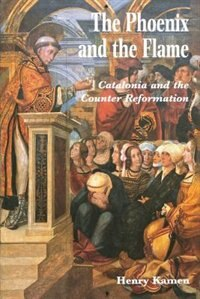 The Phoenix And The Flame: Catalonia And The Counter Reformation by Henry Kamen
