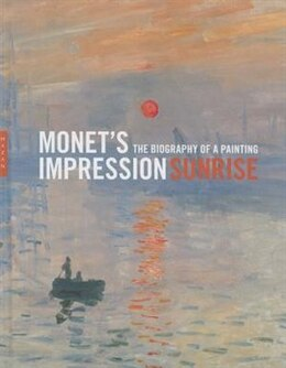 "Book Monet's ""impression, Sunrise"": The Biography Of A Painting by Marianne Mathieu"