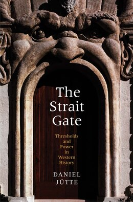 Book The Strait Gate: Thresholds And Power In Western History by Daniel Jütte (jutte)