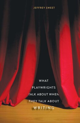 Book What Playwrights Talk About When They Talk About Writing by Jeffrey Sweet