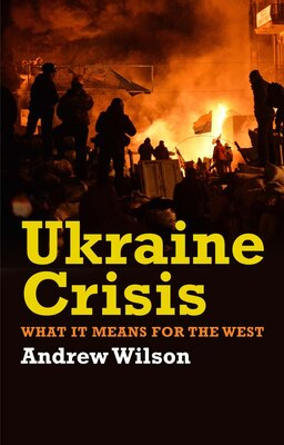 Book Ukraine Crisis: What It Means For The West by Andrew Wilson