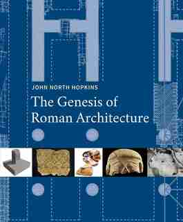 The Genesis Of Roman Architecture by John North Hopkins