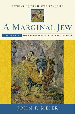 Book A Marginal Jew: Rethinking The Historical Jesus, Volume V: Probing The Authenticity Of The Parables by John P. Meier