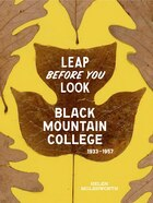 Leap Before You Look: Black Mountain College 1933?1957