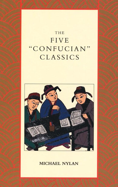 """The Five """"confucian"""" Classics by Michael Nylan"""