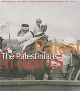 Book The Palestinians: Photographs Of A Land And Its People From 1839 To The Present Day by ELIAS SANBAR