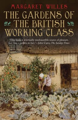 Book The Gardens Of The British Working Class by Margaret Willes