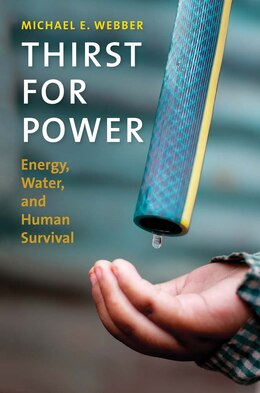 Book Thirst For Power: Energy, Water, And Human Survival by Michael E. Webber