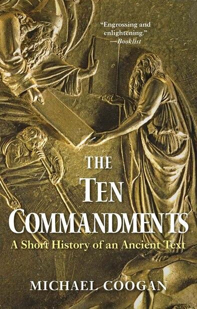 The Ten Commandments: A Short History Of An Ancient Text by Michael Coogan
