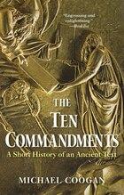 The Ten Commandments: A Short History Of An Ancient Text