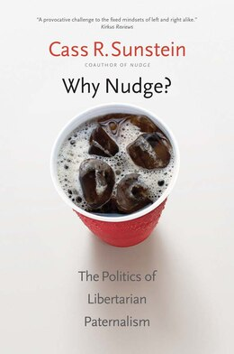 Book Why Nudge?: The Politics Of Libertarian Paternalism by Cass R. Sunstein