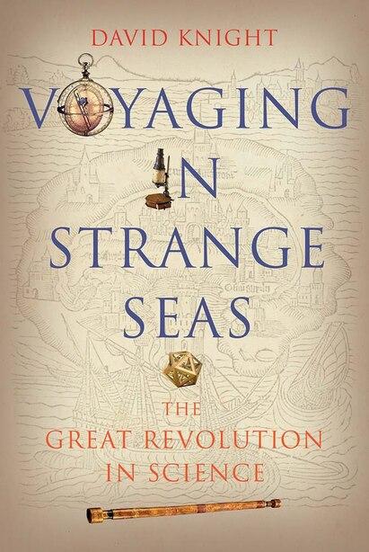 Voyaging In Strange Seas: The Great Revolution In Science by David Knight