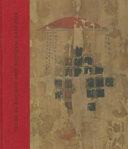 Book Color In Ancient And Medieval East Asia by Mary M. Dusenbury