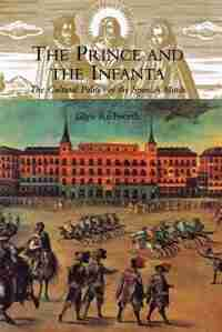 The Prince And The Infanta: The Cultural Politics Of The Spanish Match by Glyn Redworth