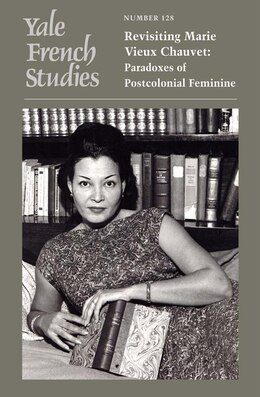 Book Yale French Studies, Number 128: Revisiting Marie Vieux Chauvet: Paradoxes Of The Postcolonial… by Kaiama Glover
