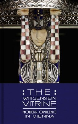 Book The Wittgenstein Vitrine: Modern Opulence In Vienna by Kevin W. Tucker
