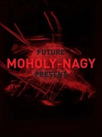 Book Moholy-nagy: Future Present by Matthew S. Witkovsky