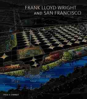 Frank Lloyd Wright And San Francisco by Paul V. Turner
