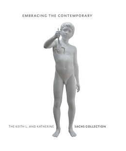 Book Embracing The Contemporary: The Keith L. And Katherine Sachs Collection by Carlos Basualdo
