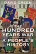 The Hundred Years War: A People's History by David Green
