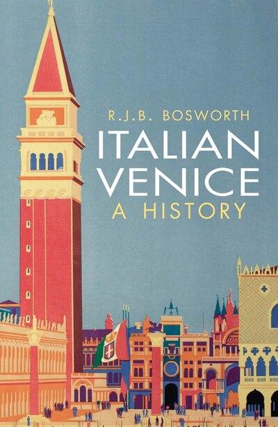 Italian Venice: A History by R. J. B. Bosworth