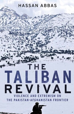 Book The Taliban Revival: Violence And Extremism On The Pakistan-afghanistan Frontier by Hassan Abbas