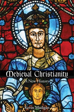 Book Medieval Christianity: A New History by Kevin Madigan
