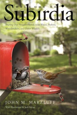 Book Welcome To Subirdia: Sharing Our Neighborhoods With Wrens, Robins, Woodpeckers, And Other Wildlife by John M. Marzluff