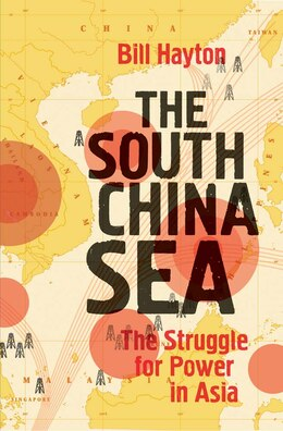 Book The South China Sea: The Struggle For Power In Asia by Bill Hayton