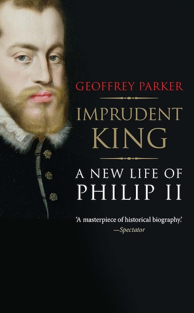 Imprudent King: A New Life Of Philip Ii by GEOFFREY PARKER