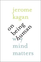 On Being Human: Why Mind Matters