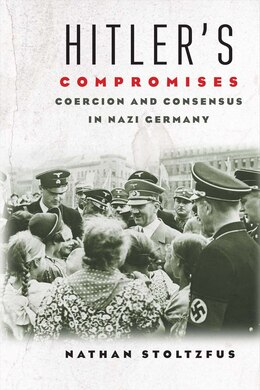 Book Hitler's Compromises: Coercion And Consensus In Nazi Germany by Nathan Stoltzfus