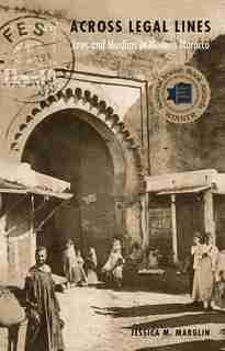 Across Legal Lines: Jews And Muslims In Modern Morocco by Jessica M. Marglin