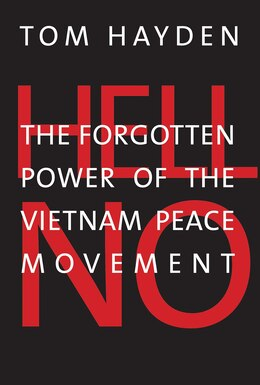 Book Hell No: The Forgotten Power Of The Vietnam Peace Movement by Tom Hayden