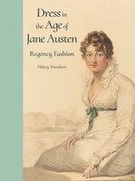 Dress In The Age Of Jane Austen: Regency Fashion