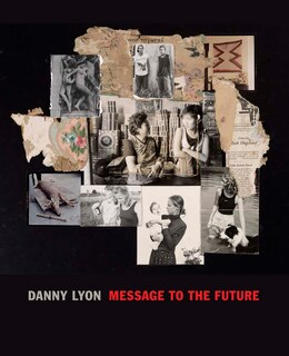 Book Danny Lyon: Message To The Future by Julian Cox