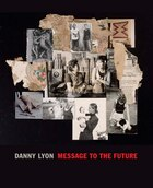 Danny Lyon: Message To The Future