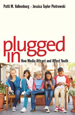 Book Plugged In: How Media Attract And Affect Youth by Patti M. Valkenburg