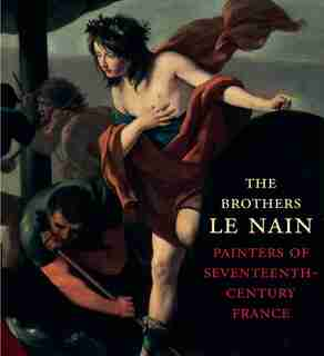 The Brothers Le Nain: Painters Of Seventeenth-century France by C. D. Dickerson