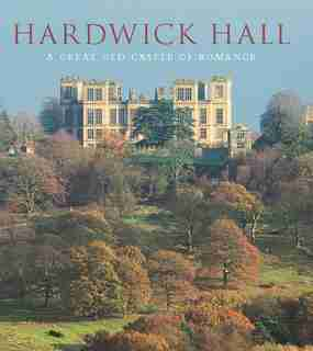 Hardwick Hall: A Great Old Castle Of Romance by David Adshead