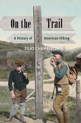 Book On The Trail: A History Of American Hiking by Silas Chamberlin