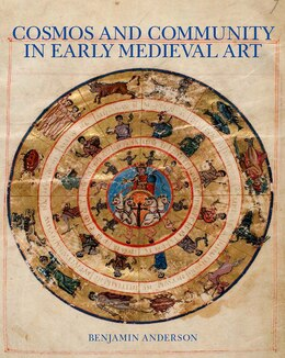 Book Cosmos And Community In Early Medieval Art by Benjamin Anderson