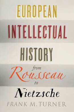 Book European Intellectual History From Rousseau To Nietzsche by Frank M. Turner
