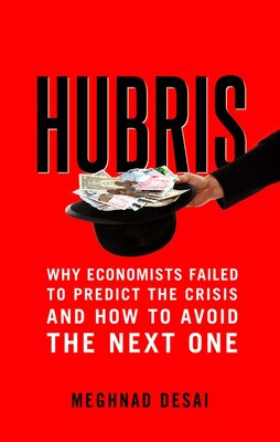 Book Hubris: Why Economists Failed To Predict The Crisis And How To Avoid The Next One by Meghnad Desai